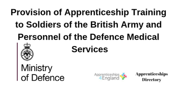 Provision of Apprenticeship Training to Soldiers of the British Army and Personnel of the Defence Medical Services