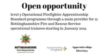 Level 3 Operational Firefighter Apprenticeship Standard programme through a main provider for 12 Nottinghamshire Fire and Rescue Service operational trainees starting in January 2019