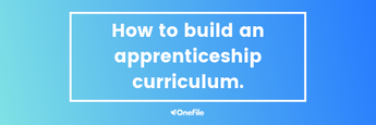 How to build an apprenticeship curriculum