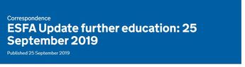 ESFA Update further education: 25 September 2019 Published 25 September 2019