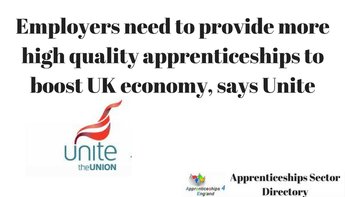 Employers need to provide more high quality apprenticeships to boost UK economy, says Unite