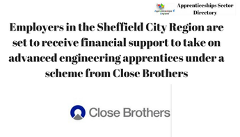 Employers in the Sheffield City Region are set to receive financial support to take on advanced engineering apprentices under a scheme from Close Brothers