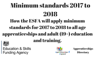 How the ESFA will apply minimum standards for 2017 to 2018 to all age apprenticeships and adult (19+) education and training.