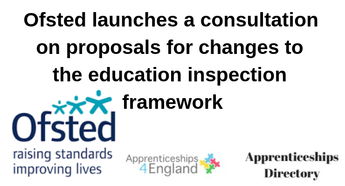 Ofsted launches a consultation on proposals for changes to the education inspection framework (Apprenticeships Directory)