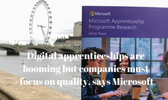 Digital apprenticeships are booming but companies must focus on quality, says Microsoft UK director