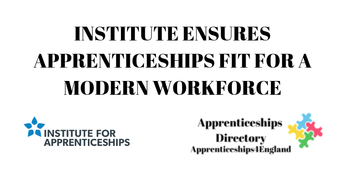INSTITUTE ENSURES APPRENTICESHIPS FIT FOR A MODERN WORKFORCE