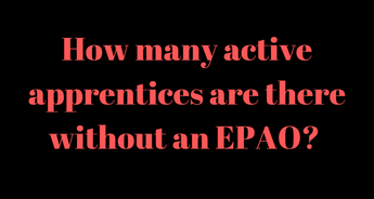 How many active apprentices are there without an EPAO attached. Answer bottom of post: