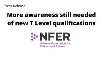 More awareness still needed of new T Level qualifications