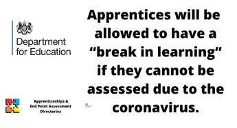 "Apprentices will be  allowed to have a ""break in learning"" if they cannot be assessed due to the coronavirus."
