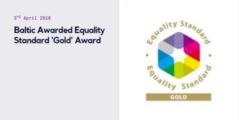 BALTIC AWARDED EQUALITY STANDARD 'GOLD' AWARD