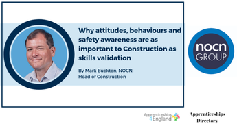 Why attitudes, behaviours and safety awareness are as important to Construction as skills validation