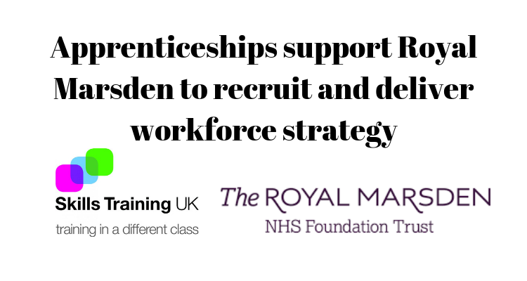 Apprenticeships support Royal Marsden to recruit and deliver workforce strategy