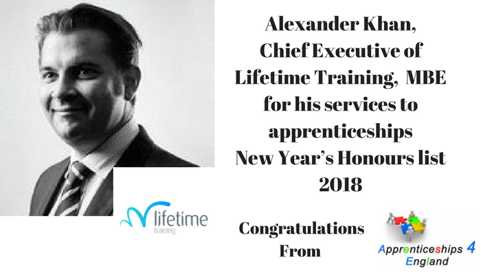 Alexander Khan, chief executive of Lifetime Training, MBE for his services to apprenticeships. New Years Honours List 2018