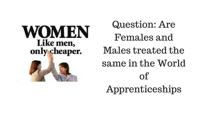 Question: Are Females and Males treated the same in the World of Apprenticeships