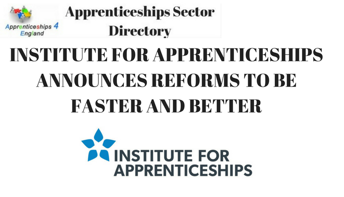 INSTITUTE FOR APPRENTICESHIPS ANNOUNCES REFORMS TO BE FASTER AND BETTER
