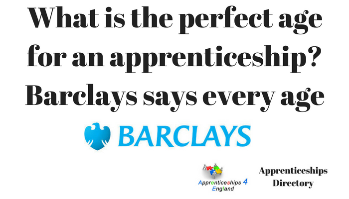 What is the perfect age for an apprenticeship? Barclays says every age
