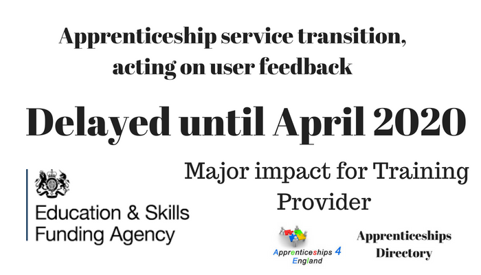 Major Impact for Training Providers: Apprenticeship service transition, acting on user feedback, Delayed for 1 year until 2020