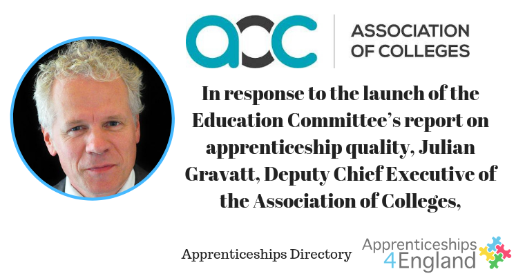In response to the launch of the Education Committee's report on apprenticeship quality, Julian Gravatt, Deputy Chief Executive of the Association of Colleges