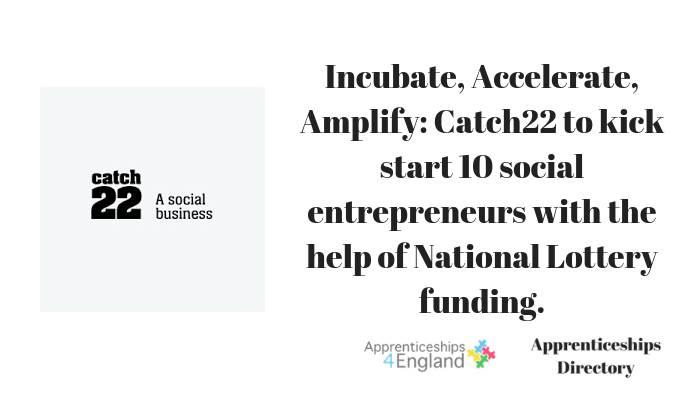 Incubate, Accelerate, Amplify: Catch22 to kick start 10 social entrepreneurs with the help of National Lottery funding.