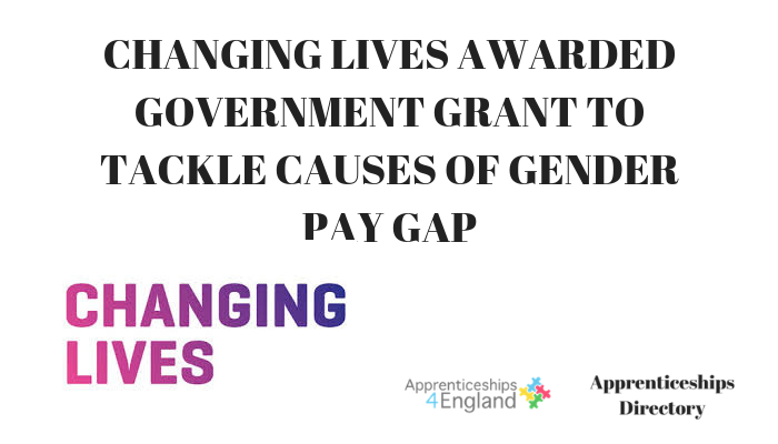 CHANGING LIVES AWARDED GOVERNMENT GRANT TO TACKLE CAUSES OF GENDER PAY GAP